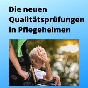 Die neuen Qualitätsprüfungen in Pflegeheimen