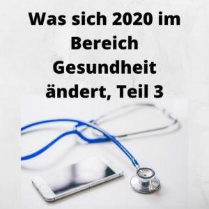 Was sich 2020 im Bereich Gesundheit ändert, Teil 3