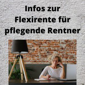 Infos zur Flexirente für pflegende Rentner