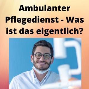 Ambulanter Pflegedienst - Was ist das eigentlich