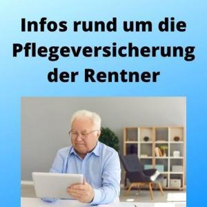 Infos rund um die Pflegeversicherung der Rentner